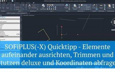 SOFiPLUS(-X) Quicktipp - Elemente aufeinander ausrichten, Trimmen und Stutzen deluxe und Koordinaten abfragen