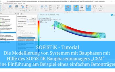 """SOFiSTiK Tutorial – Die Modellierung von Systemen mit Bauphasen mit Hilfe des SOFiSTiK Bauphasenmanagers """"CSM"""" …"""